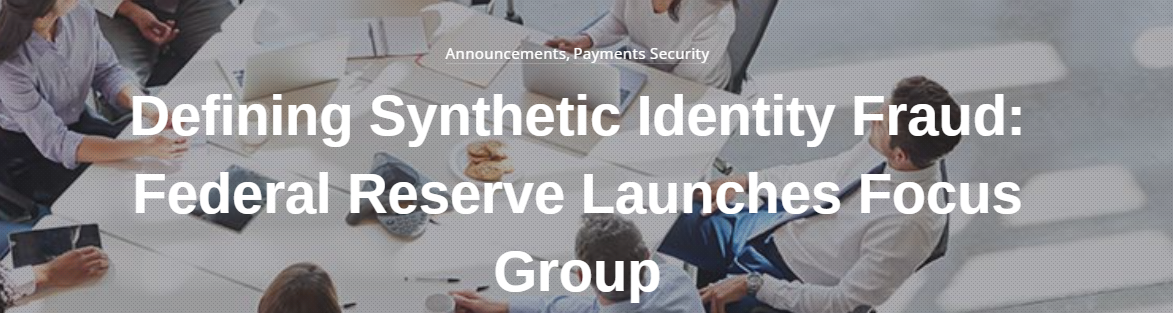 Focus group created by the Federal Reserve defines synthetic identity fraud